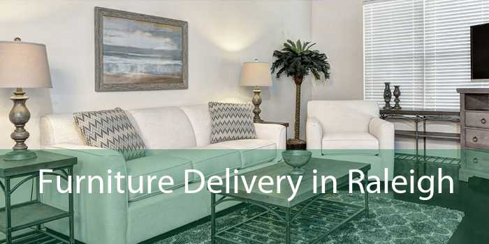 Furniture Delivery in Raleigh